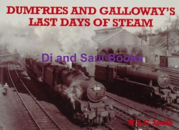 Dumfries and Galloway's Last Days of Steam, by W.A.C. Smith